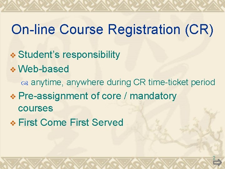On-line Course Registration (CR) v Student's responsibility v Web-based anytime, anywhere during CR time-ticket
