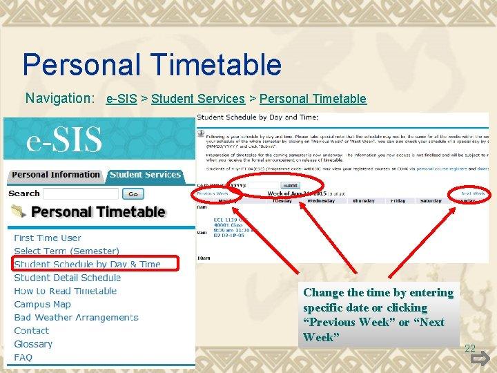 Personal Timetable Navigation: e-SIS > Student Services > Personal Timetable Change the time by