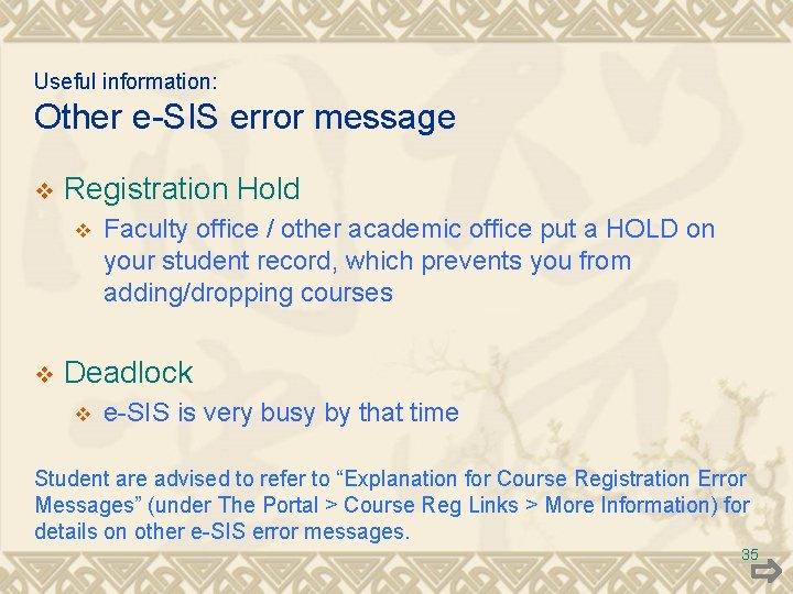 Useful information: Other e-SIS error message v Registration Hold v v Faculty office /
