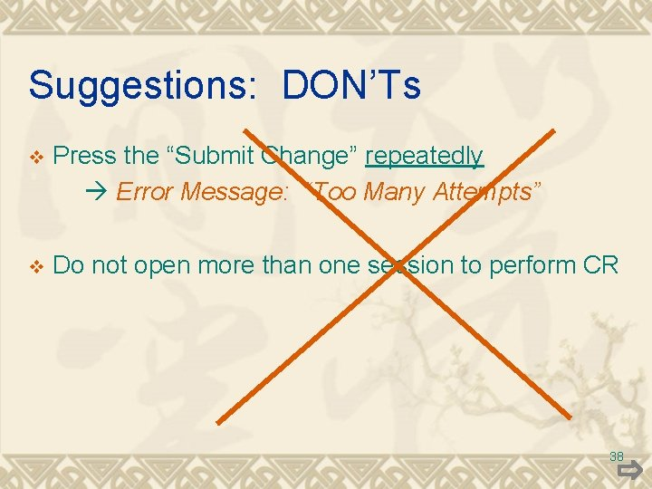 """Suggestions: DON'Ts v Press the """"Submit Change"""" repeatedly Error Message: """"Too Many Attempts"""" v"""