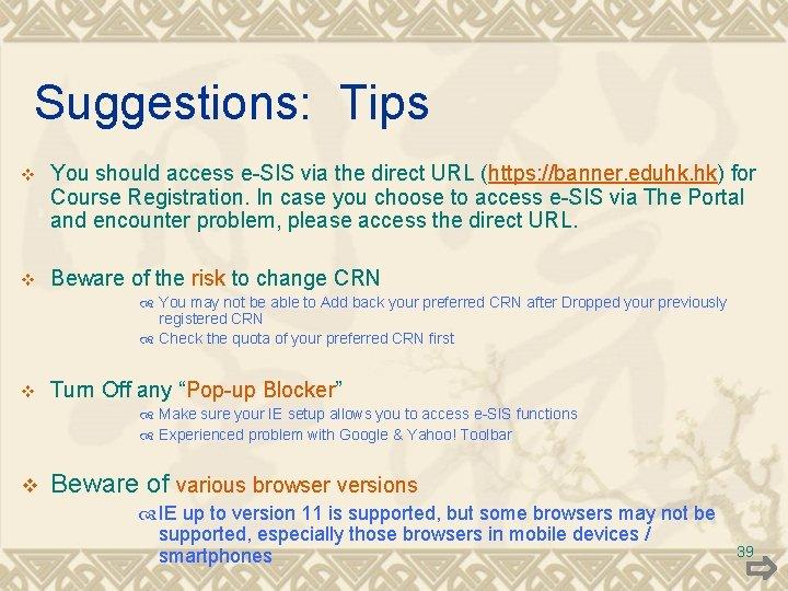 Suggestions: Tips v You should access e-SIS via the direct URL (https: //banner. eduhk.