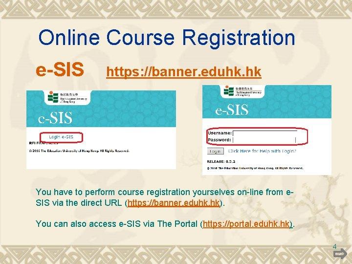 Online Course Registration e-SIS https: //banner. eduhk. hk You have to perform course registration