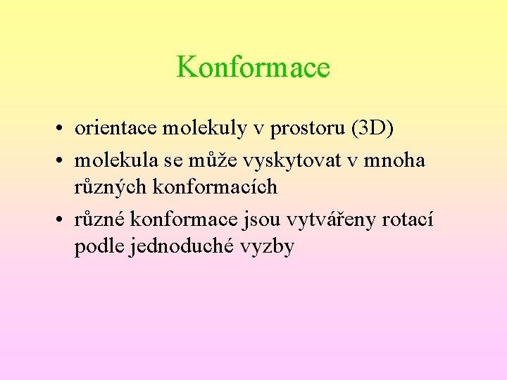 Konformace • orientace molekuly v prostoru (3 D) • molekula se může vyskytovat v