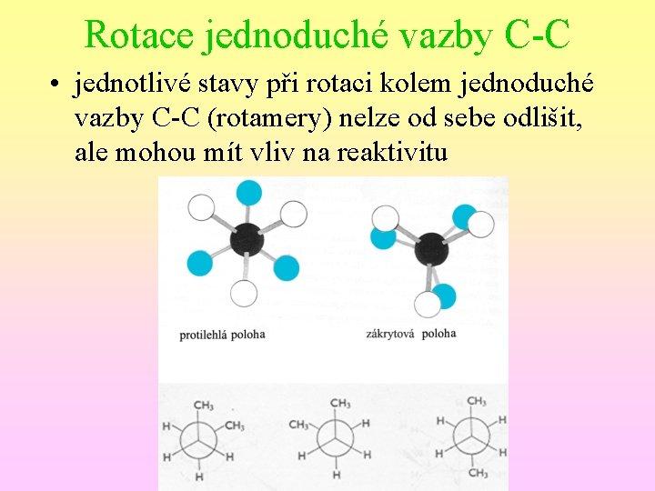 Rotace jednoduché vazby C-C • jednotlivé stavy při rotaci kolem jednoduché vazby C-C (rotamery)