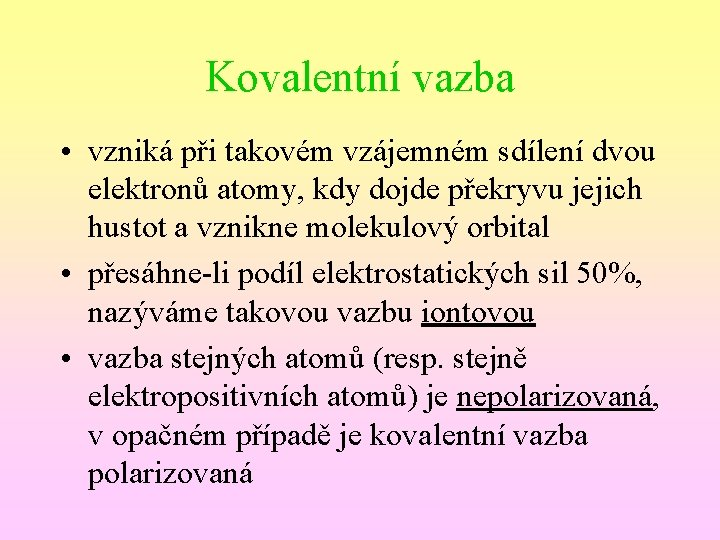 Kovalentní vazba • vzniká při takovém vzájemném sdílení dvou elektronů atomy, kdy dojde překryvu