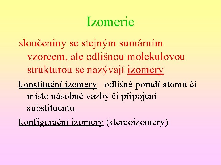 Izomerie sloučeniny se stejným sumárním vzorcem, ale odlišnou molekulovou strukturou se nazývají izomery konstituční