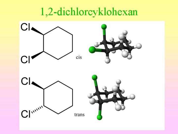 1, 2 -dichlorcyklohexan