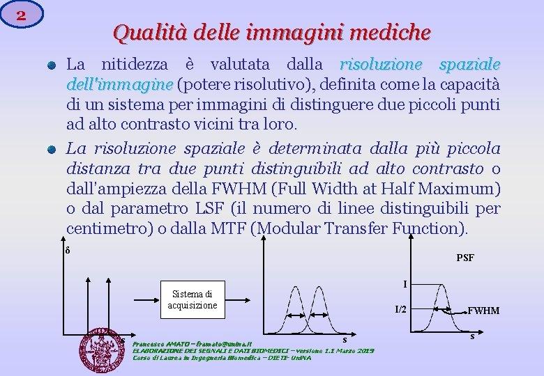 2 Qualità delle immagini mediche La nitidezza è valutata dalla risoluzione spaziale dell'immagine (potere