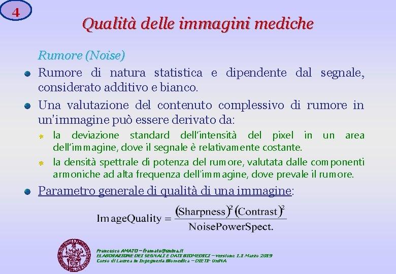 4 Qualità delle immagini mediche Rumore (Noise) Rumore di natura statistica e dipendente dal