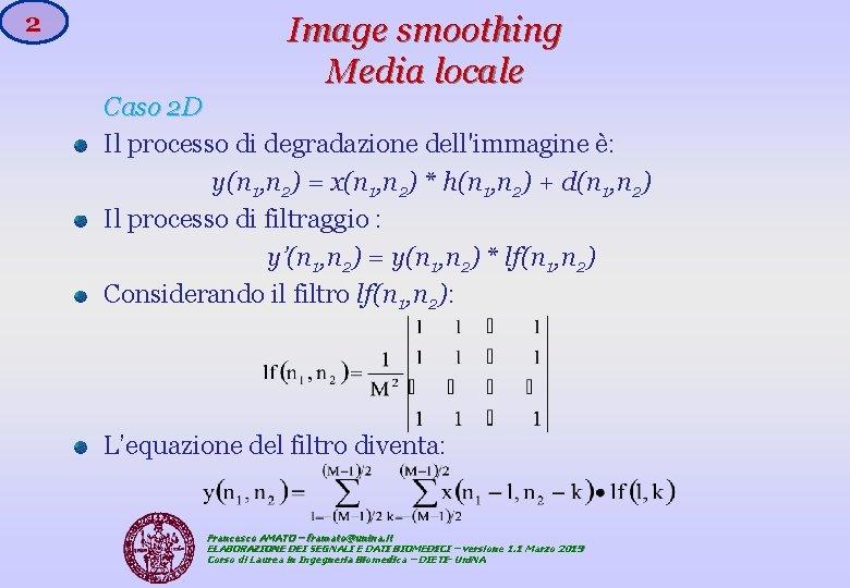 2 Image smoothing Media locale Caso 2 D Il processo di degradazione dell'immagine è: