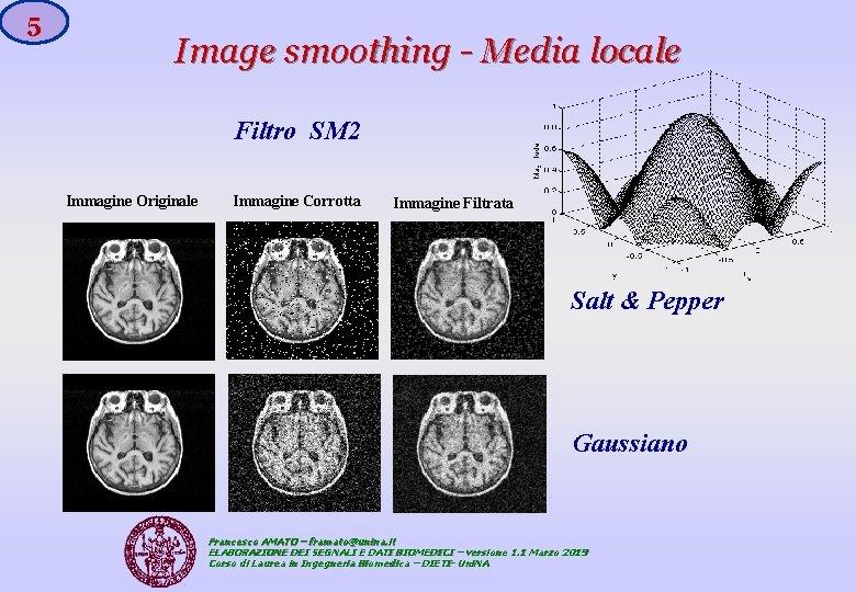 5 Image smoothing - Media locale Filtro SM 2 Immagine Originale Immagine Corrotta Immagine