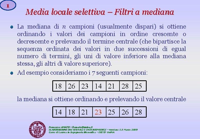 1 Media locale selettiva – Filtri a mediana La mediana di n campioni (usualmente
