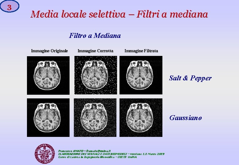 3 Media locale selettiva – Filtri a mediana Filtro a Mediana Immagine Originale Immagine