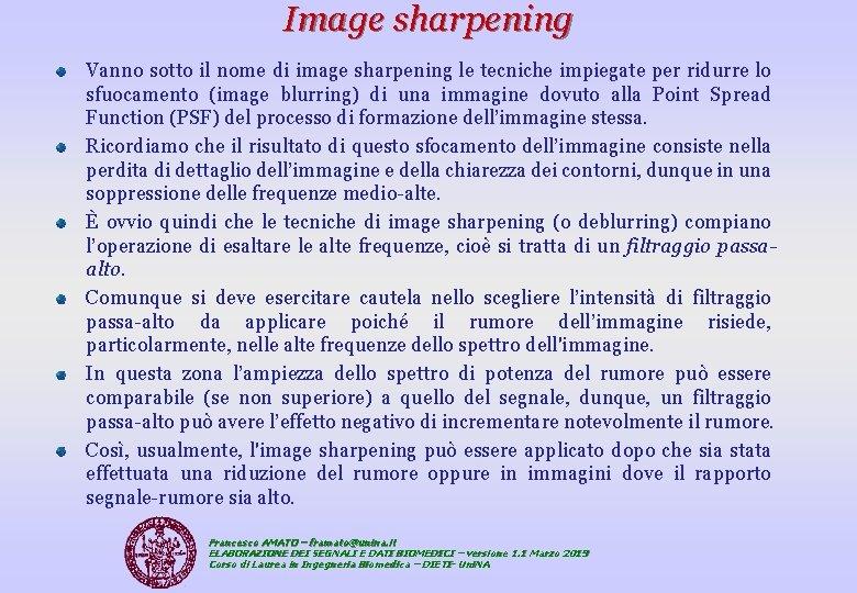 Image sharpening Vanno sotto il nome di image sharpening le tecniche impiegate per ridurre