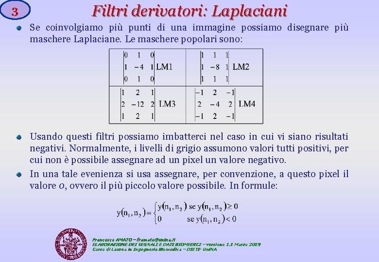 3 Filtri derivatori: Laplaciani Se coinvolgiamo più punti di una immagine possiamo disegnare più