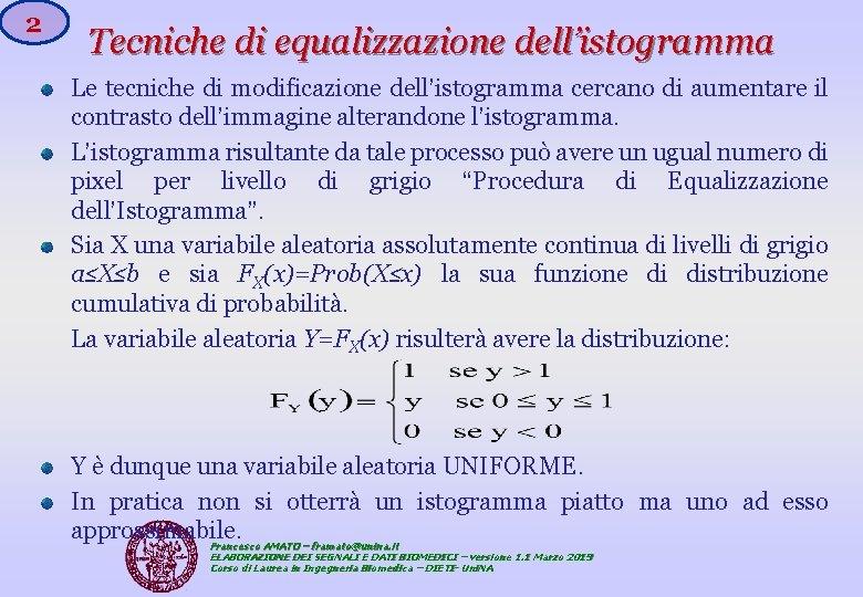 2 Tecniche di equalizzazione dell'istogramma Le tecniche di modificazione dell'istogramma cercano di aumentare il