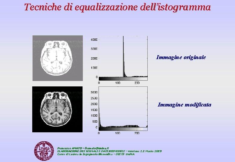 Tecniche di equalizzazione dell'istogramma Immagine originale Immagine modificata Francesco AMATO – framato@unina. it ELABORAZIONE