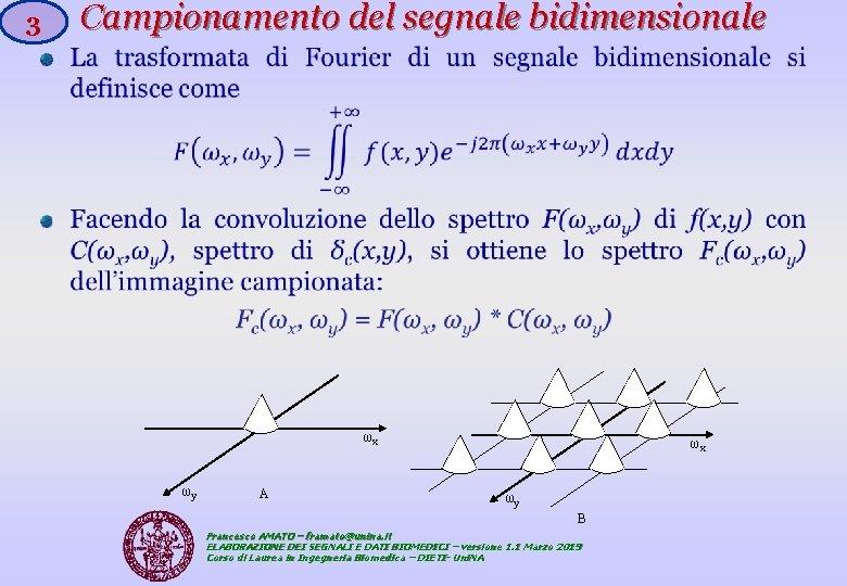 Campionamento del segnale bidimensionale 3 ωx ωy A ωx ωy B Francesco AMATO –