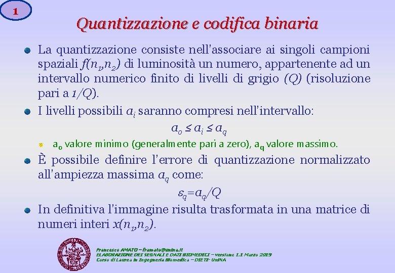 1 Quantizzazione e codifica binaria La quantizzazione consiste nell'associare ai singoli campioni spaziali f(n