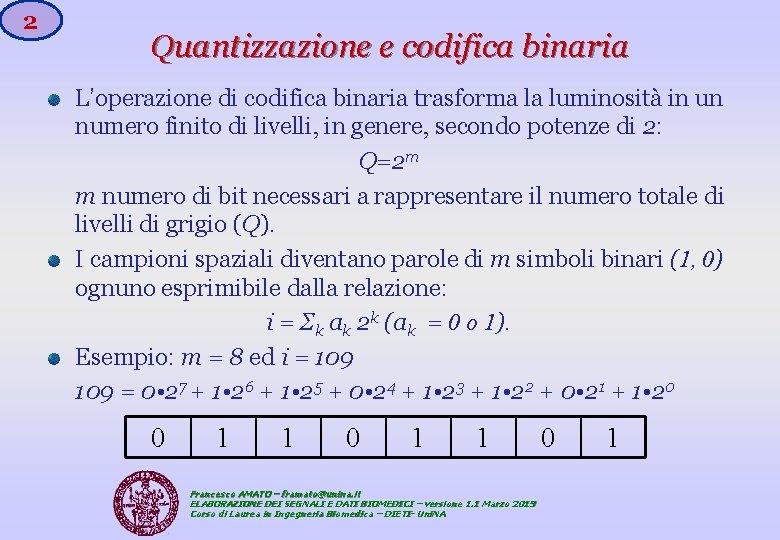2 Quantizzazione e codifica binaria L'operazione di codifica binaria trasforma la luminosità in un