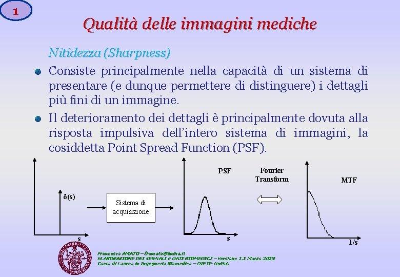 1 Qualità delle immagini mediche Nitidezza (Sharpness) Consiste principalmente nella capacità di un sistema