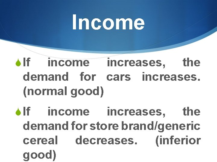 Income S If income increases, the demand for cars increases. (normal good) S If