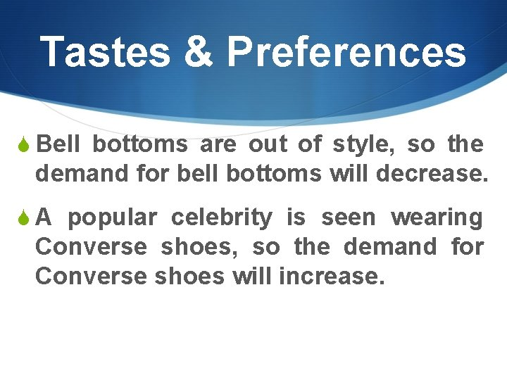 Tastes & Preferences S Bell bottoms are out of style, so the demand for