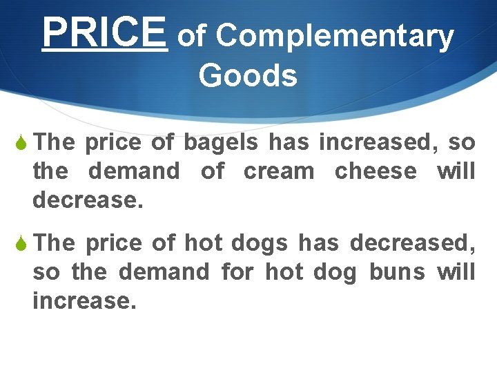 PRICE of Complementary Goods S The price of bagels has increased, so the demand