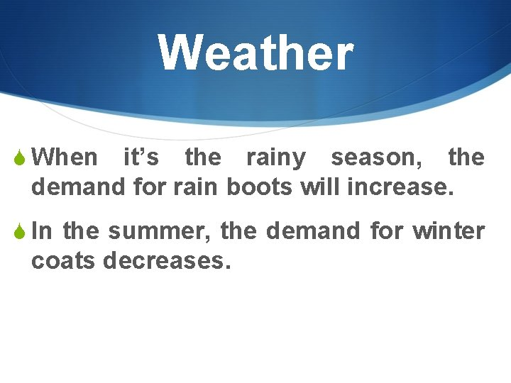 Weather S When it's the rainy season, the demand for rain boots will increase.