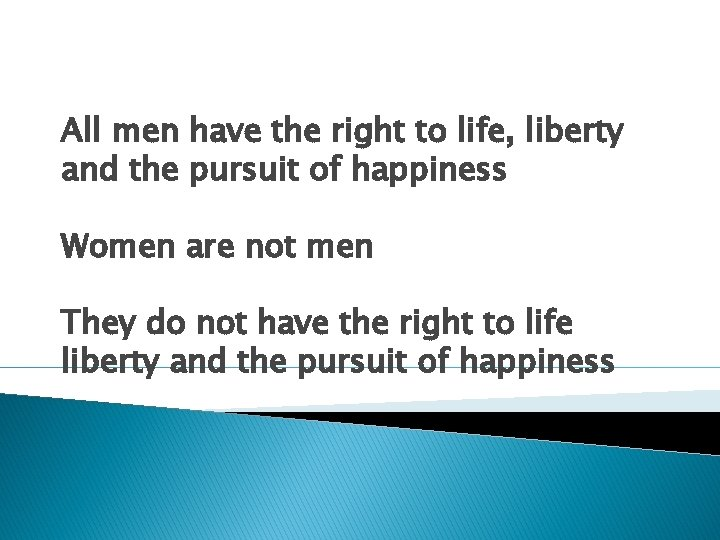 All men have the right to life, liberty and the pursuit of happiness Women