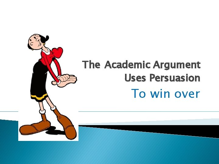 The Academic Argument Uses Persuasion To win over