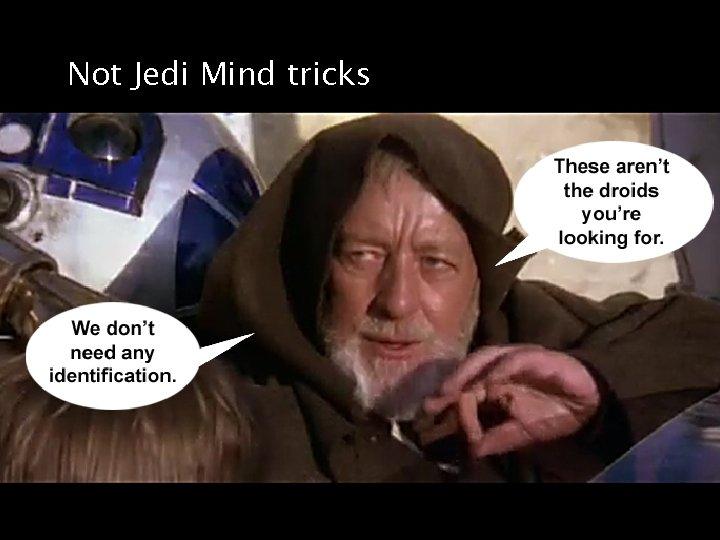 Not Jedi Mind tricks