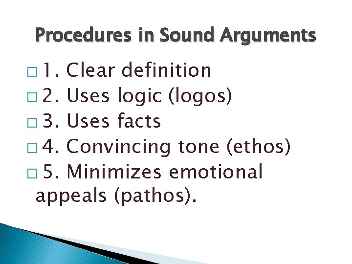 Procedures in Sound Arguments � 1. Clear definition � 2. Uses logic (logos) �