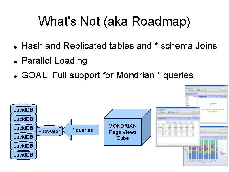 What's Not (aka Roadmap) Hash and Replicated tables and * schema Joins Parallel Loading
