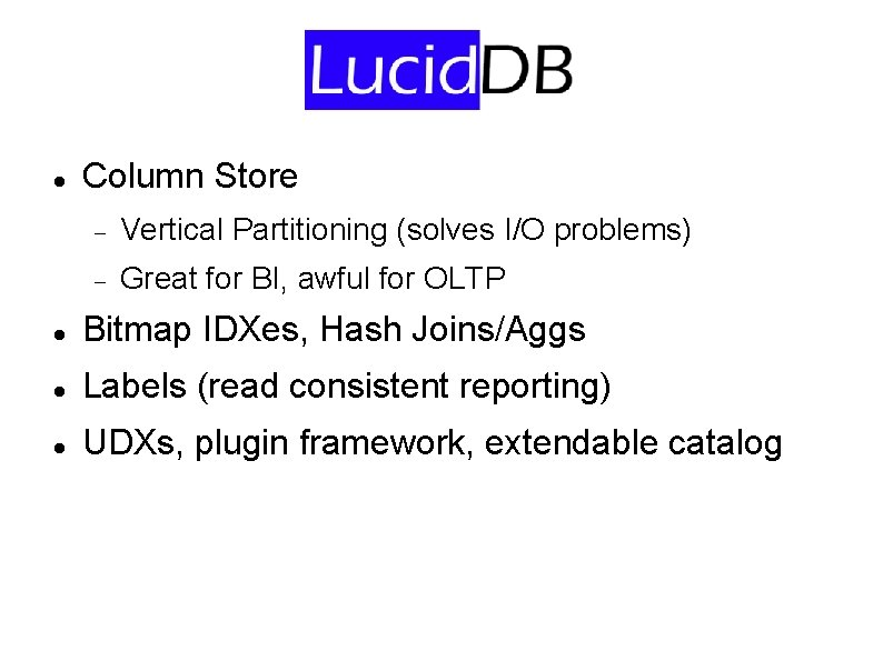 Column Store Vertical Partitioning (solves I/O problems) Great for BI, awful for OLTP