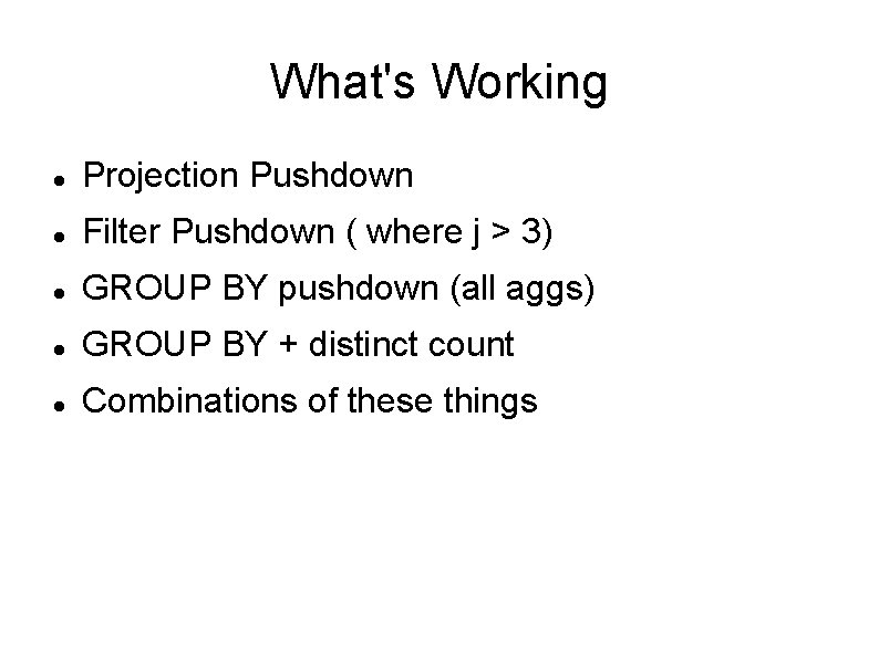 What's Working Projection Pushdown Filter Pushdown ( where j > 3) GROUP BY pushdown