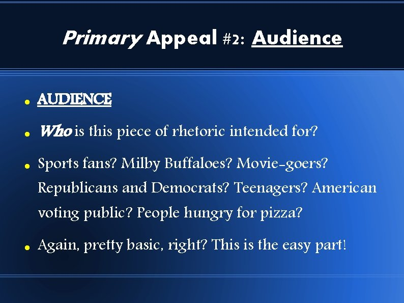 Primary Appeal #2: Audience AUDIENCE Who is this piece of rhetoric intended for? Sports
