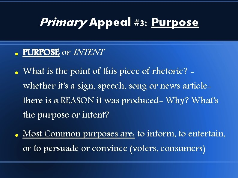 Primary Appeal #3: Purpose PURPOSE or INTENT What is the point of this piece