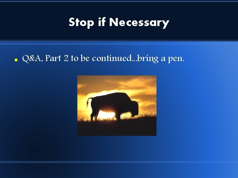 Stop if Necessary Q&A, Part 2 to be continued. . . bring a pen.