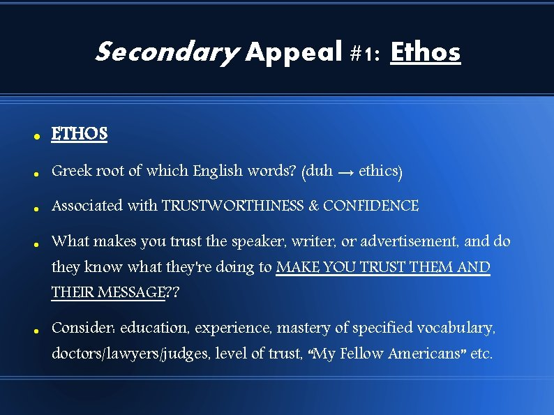 Secondary Appeal #1: Ethos ETHOS Greek root of which English words? (duh → ethics)