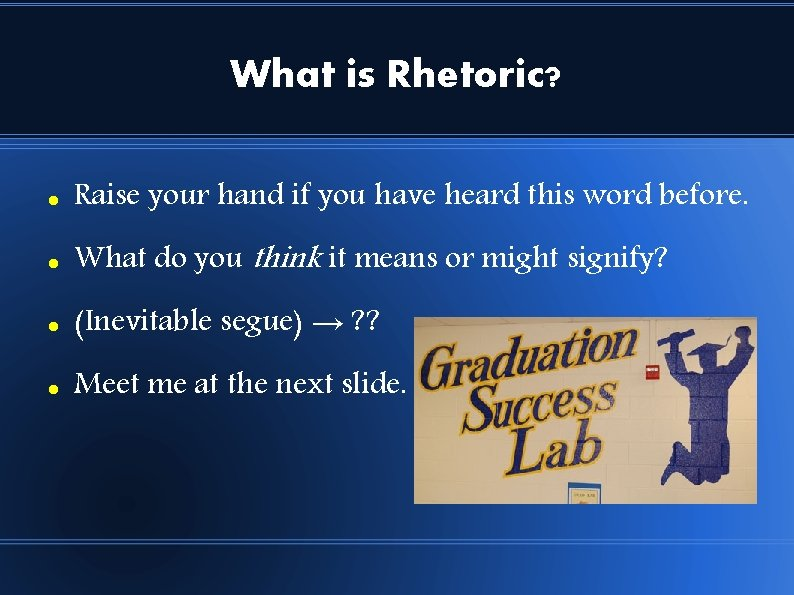 What is Rhetoric? Raise your hand if you have heard this word before. What