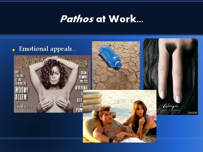 Pathos at Work. . . Emotional appeals. . .