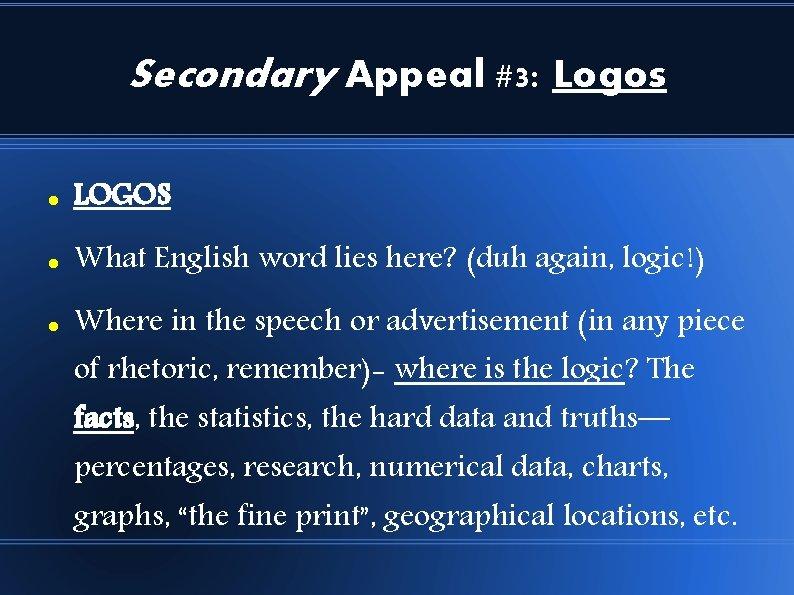 Secondary Appeal #3: Logos LOGOS What English word lies here? (duh again, logic!) Where