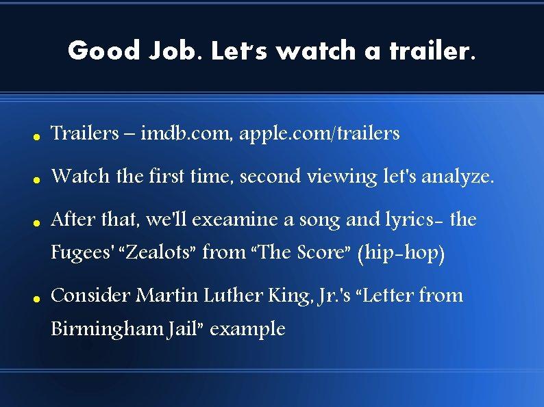 Good Job. Let's watch a trailer. Trailers – imdb. com, apple. com/trailers Watch the