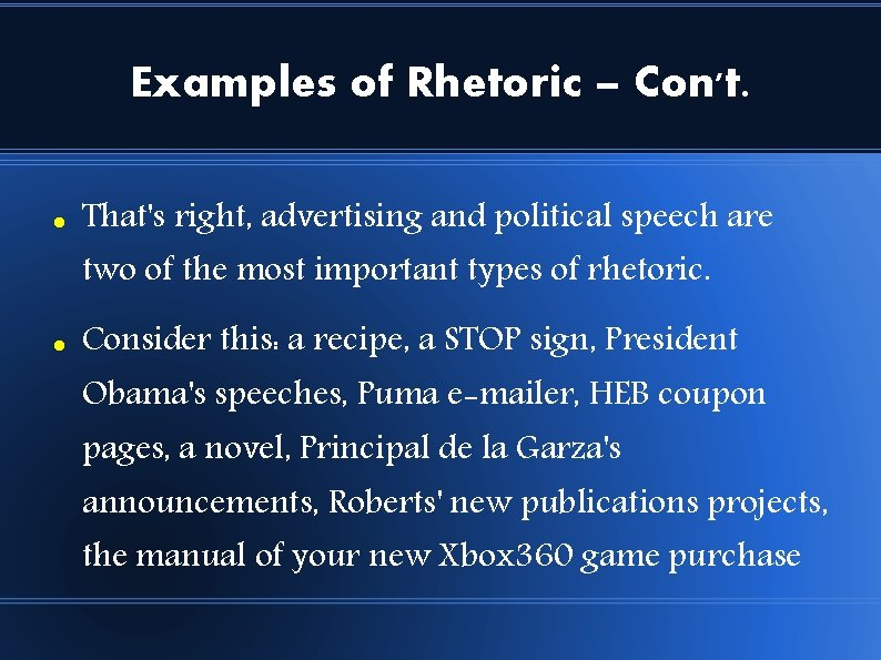 Examples of Rhetoric – Con't. That's right, advertising and political speech are two of