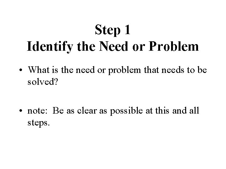 Step 1 Identify the Need or Problem • What is the need or problem