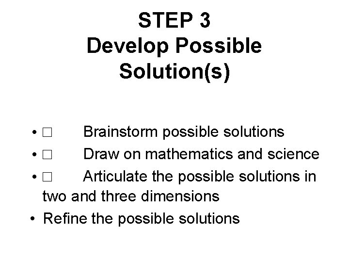 STEP 3 Develop Possible Solution(s) • □ Brainstorm possible solutions • □ Draw on