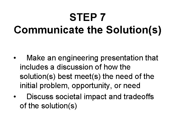 STEP 7 Communicate the Solution(s) • Make an engineering presentation that includes a discussion