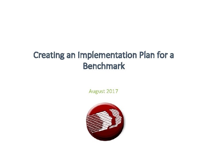 Creating an Implementation Plan for a Benchmark August 2017