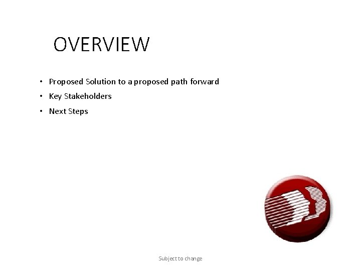 OVERVIEW • Proposed Solution to a proposed path forward • Key Stakeholders • Next